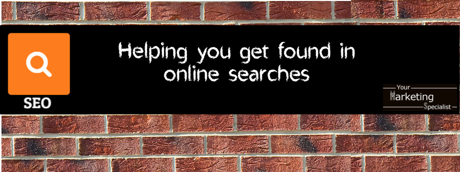 SEO- Helping you get found in online searches, Your Marketing Specialist
