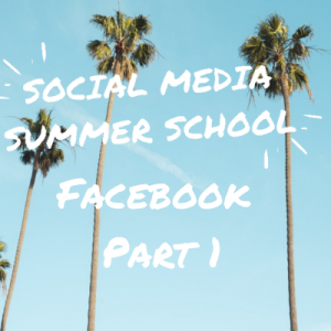 Social Media Summer School Facebook Workshop Part 1