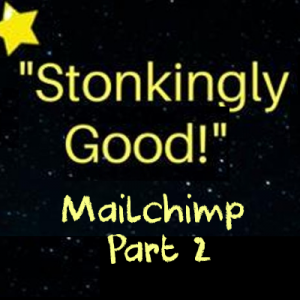 stonkingly good mailchimp part 2