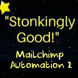 stonkingly good mailchimp automation part 2
