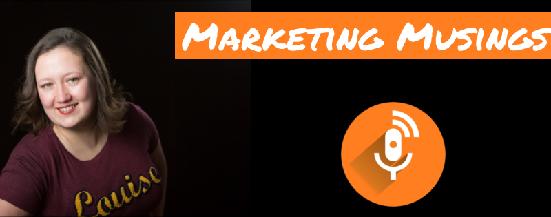 Marketing Musings Podcast with Louise Mason