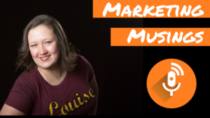 marketing musings with Louise Mason