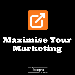 Maximise Your Marketing