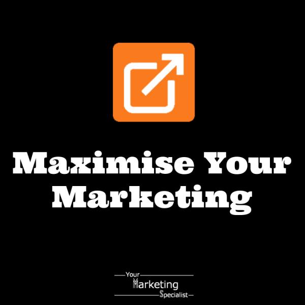 Maximise Your Marketing